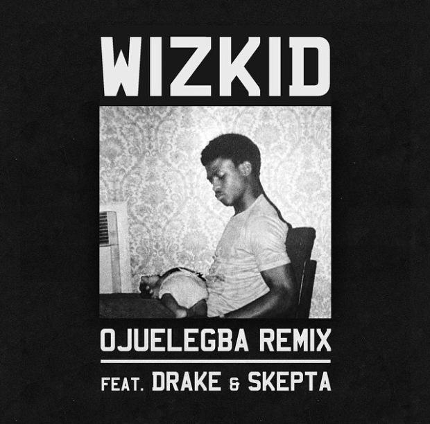Wizkid Skepta Drake Ojuelegba Remix